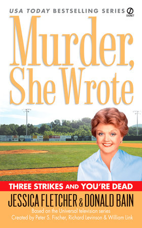 Murder, She Wrote: Three Strikes and You're Dead by Jessica Fletcher and Donald Bain