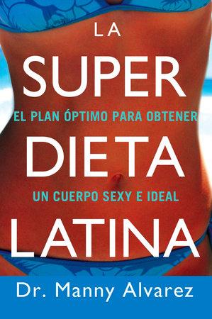 La Super Dieta Latina by Manny Alvarez M.D.