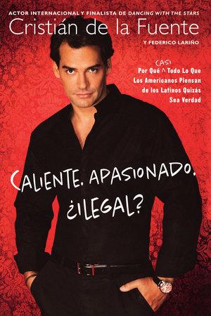 Caliente. Apasionado. ¿ Ilegal? by Cristian de la Fuente and Federico Larino