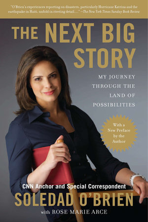 The Next Big Story by Soledad O'Brien and Rose Marie Arce