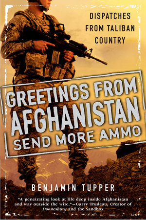 Greetings From Afghanistan, Send More Ammo by Benjamin Tupper