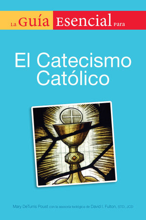 La guia esencial del catecismo de la igelia catolica by Mary DeTurris Poust
