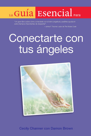 La Guia Esencial Para Conectar Con Tus Angeles by Cecily Channer and Damon Brown