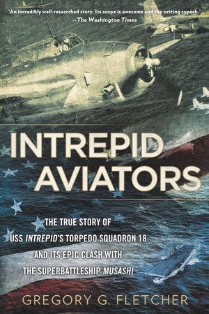 Intrepid Aviators by Gregory G. Fletcher