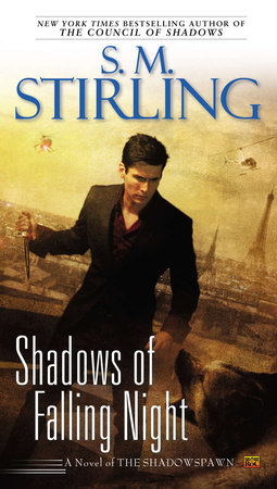 Shadows of Falling Night by S. M. Stirling