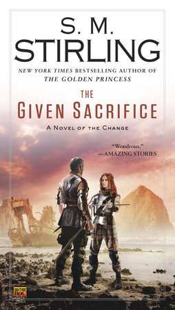 The Given Sacrifice by S. M. Stirling
