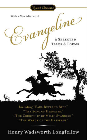 Evangeline and Selected Tales and Poems by Henry Wadsworth Longfellow