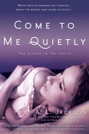Come to Me Quietly by A. L. Jackson