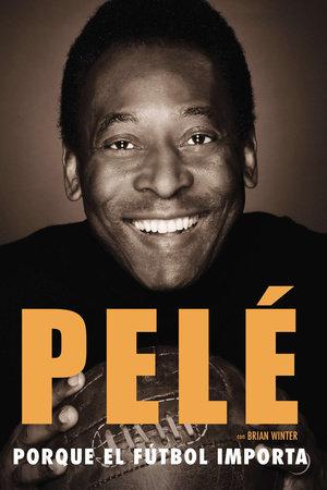 Porque el fútbol importa by Pelé and Brian Winter