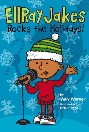 EllRay Jakes Rocks the Holidays! by Sally Warner; Illustrated by Brian Biggs