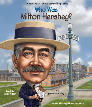 Who Was Milton Hershey? by James Buckley, Jr.