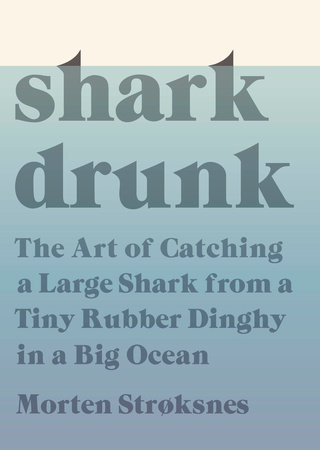 Shark Drunk by Morten Stroksnes