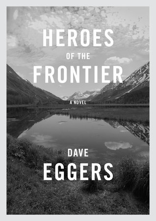 Heroes of the Frontier by Dave Eggers