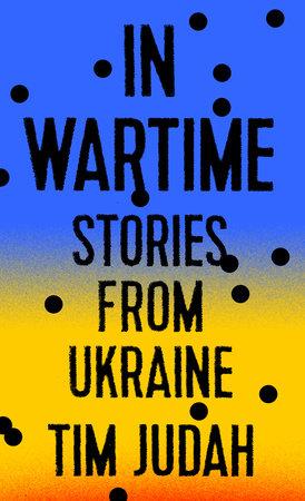 In Wartime by Tim Judah