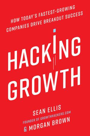 Hacking Growth by Sean Ellis and Morgan Brown