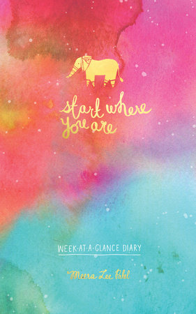 Start Where You Are Week-at-a-Glance Diary by Meera Lee Patel