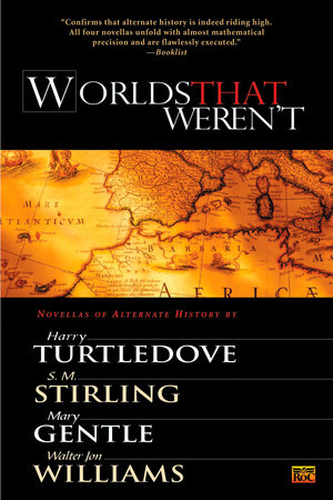Worlds That Weren't by Harry Turtledove, S. M. Stirling, Mary Gentle and Walter Jon Williams