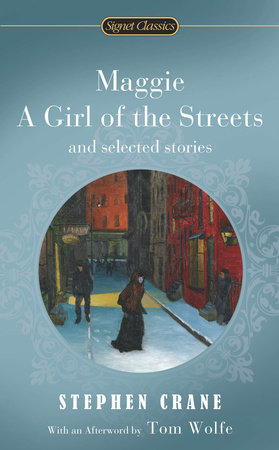 Maggie, a Girl of the Streets and Selected Stories by Stephen Crane