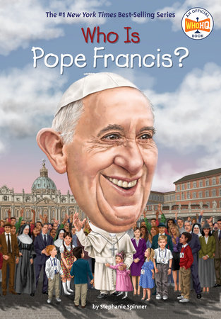 Who Is Pope Francis? by Stephanie Spinner