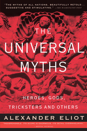 The Universal Myths by Alexander Eliot and Joseph Campbell