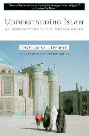 Understanding Islam by Thomas W. Lippman