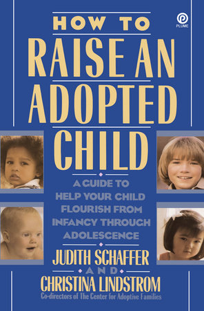 How to Raise an Adopted Child by Judith Schaeffer and Christina Lundstrom