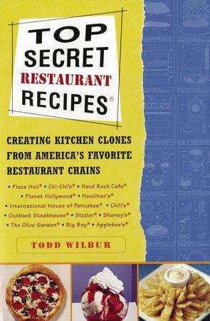 Top Secret Restaurant Recipes by Todd Wilbur