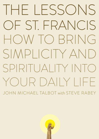 The Lessons of Saint Francis by John Michael Talbot and Steve Rabey