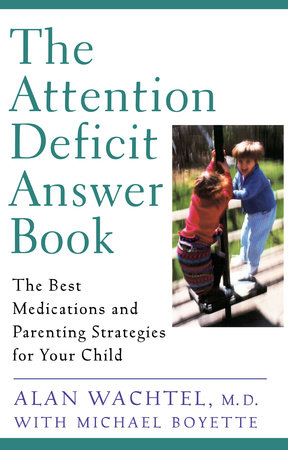 The Attention Deficit Answer Book by Alan Wachtel and Michael Boyett