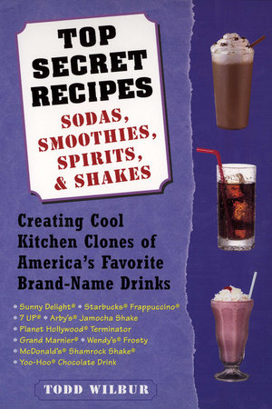 Top Secret Recipes--Sodas, Smoothies, Spirits, & Shakes by Todd Wilbur