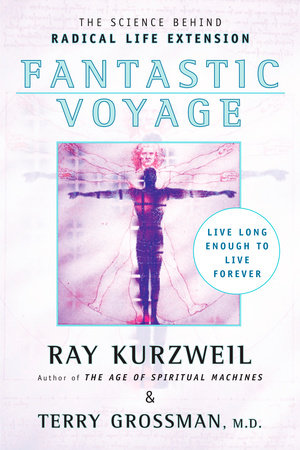 Fantastic Voyage by Ray Kurzweil and Terry Grossman
