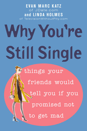 Why You're Still Single by Evan Marc Katz and Linda Holmes
