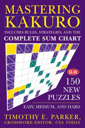 Mastering Kakuro by Timothy E. Parker
