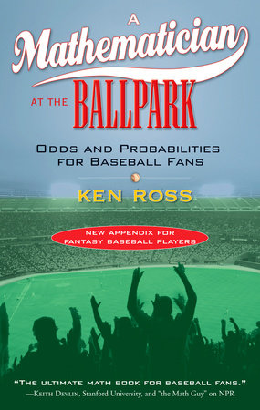 A Mathematician at the Ballpark by Ken Ross