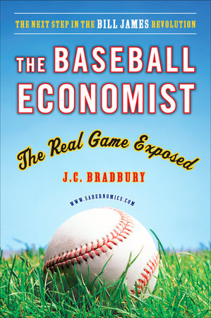 The Baseball Economist by J.C. Bradbury
