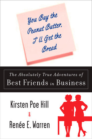 You Buy the Peanut Butter, I'll Get the Bread by Kirsten Poe Hill and Renee E. Warren