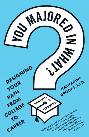 You Majored in What? by Katharine Brooks Ed.D.
