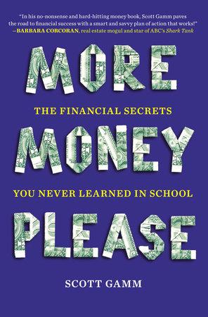 More Money, Please by Scott Gamm