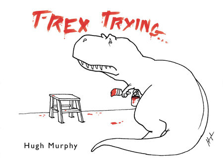 T-Rex Trying by Hugh Murphy