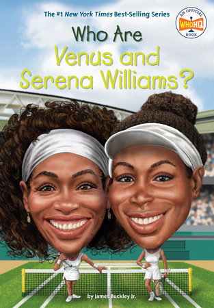 Who Are Venus and Serena Williams? by James Buckley, Jr.