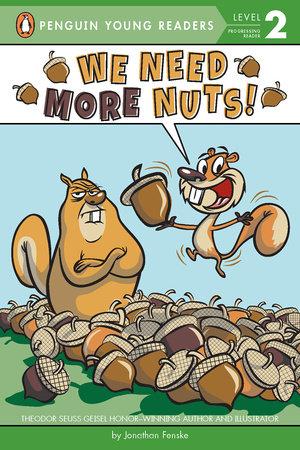 We Need More Nuts! by Jonathan Fenske