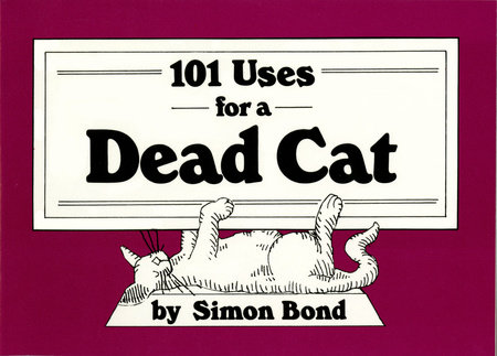 101 Uses for a Dead Cat by Simon Bond