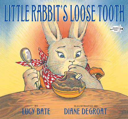 LITTLE RABBITS LOOSE TOOTH by Lucy Bate