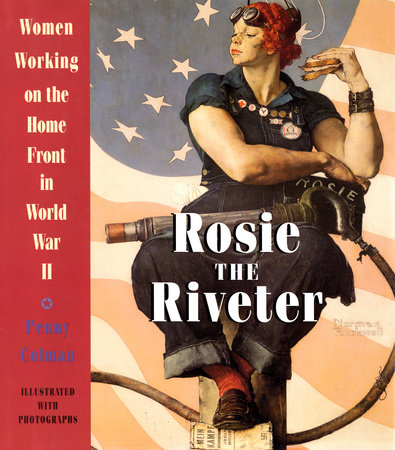 Rosie the Riveter: Women Working on the Homefront in World War II by Penny Colman