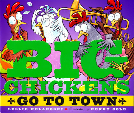 Big Chickens Go to Town by Leslie Helakoski