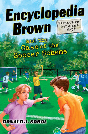 Encyclopedia Brown and the Case of the Soccer Scheme by Donald J. Sobol