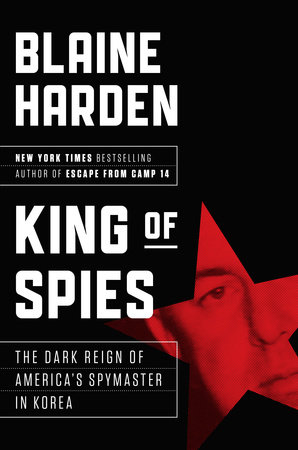 King of Spies by Blaine Harden