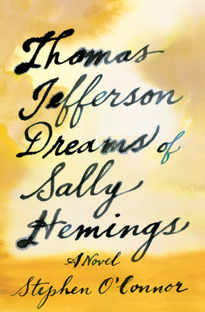 Thomas Jefferson Dreams of Sally Hemings by Stephen O'Connor