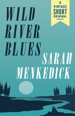 Wild River Blues by Sarah Menkedick