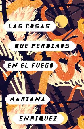 Las cosas que perdimos en el fuego by Mariana Enriquez
